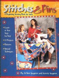 Stitches & Pins - A Beginning Sewing Book for Girls! by JoAnn Gagnon & Corrie Gagnon